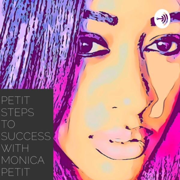 Petit Steps to Success with Monica Petit