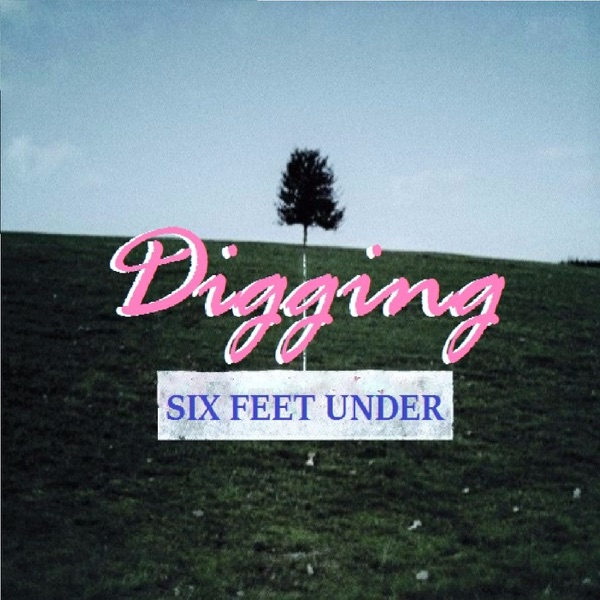Digging Six Feet Under Podcast