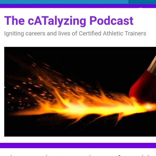 The cATalyzing Podcast for Athletic Trainers