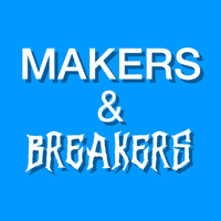 Makers & Breakers podcast