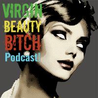 VIRGIN.BEAUTY.B!TCH podcast