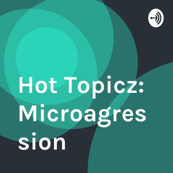 Hot Topicz: Microagression