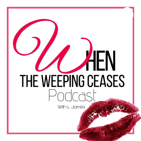 When the Weeping Ceases Podcast