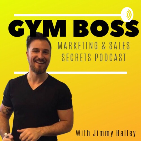 Gym Boss Podcast - Marketing and Sales Secrets