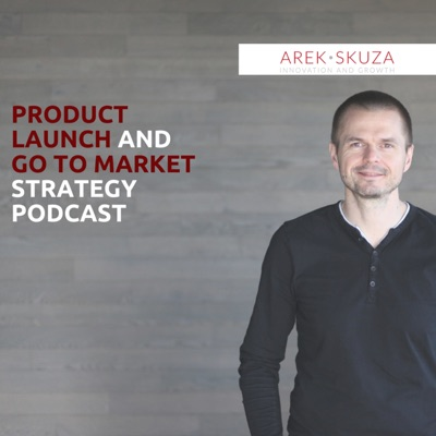 Go To Market Strategy and Product Launch Podcast