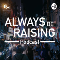 Always Be Raising Podcast - by G&H Ventures podcast