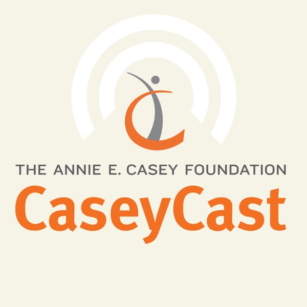 CaseyCast - the monthly podcast of The Annie E. Casey Foundation