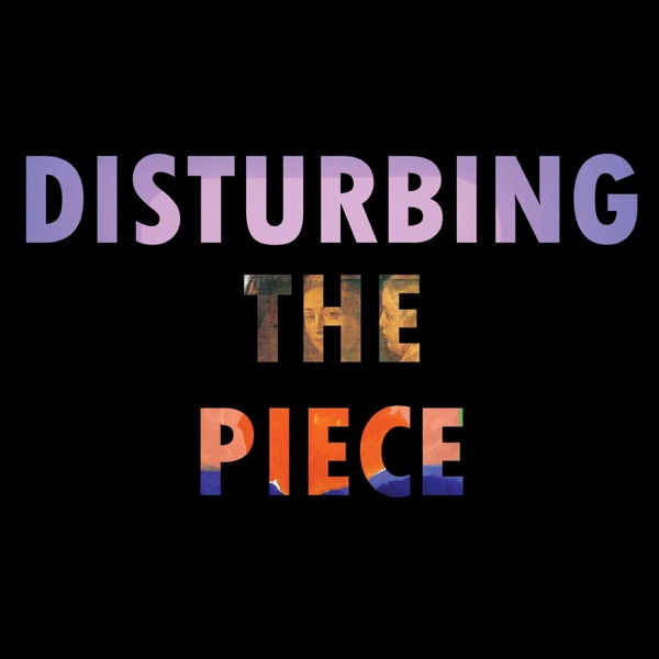 Disturbing the Piece