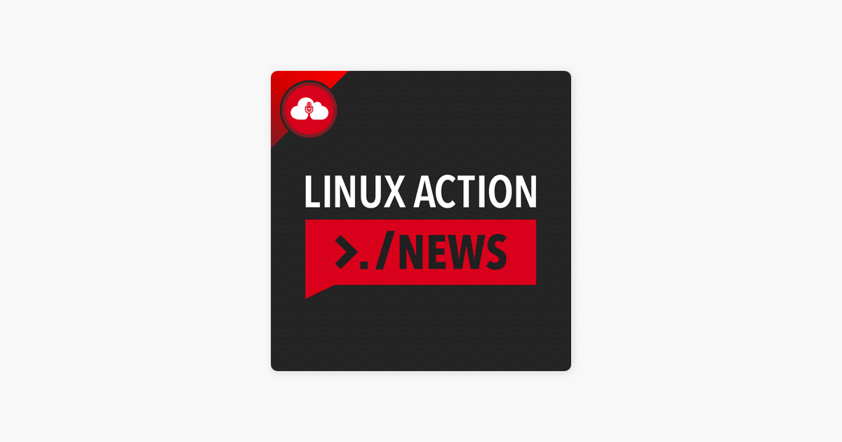 Linux Action News on Apple Podcasts