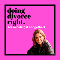 Doing Divorce Right (or Avoiding it Altogether). podcast