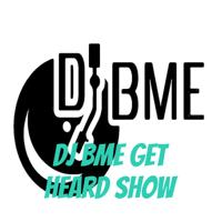 Dj BME Get Heard Show podcast