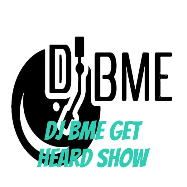 Dj BME Get Heard Show