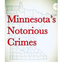 Minnesota's Notorious Crimes podcast
