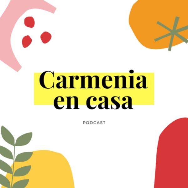 Carmenia en casa – Lyssna här – Podtail