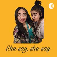 She Say, She Say podcast