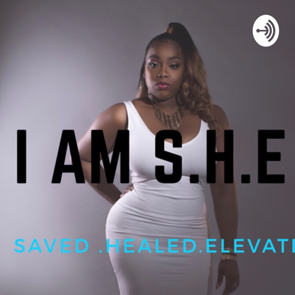 I AM S.H.E.. Saved, Healed, Elevated with Frenchell J