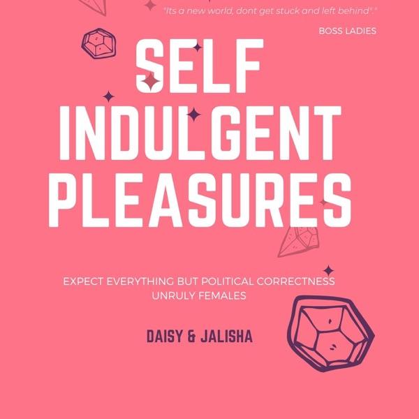 Self Indulgent Pleasures