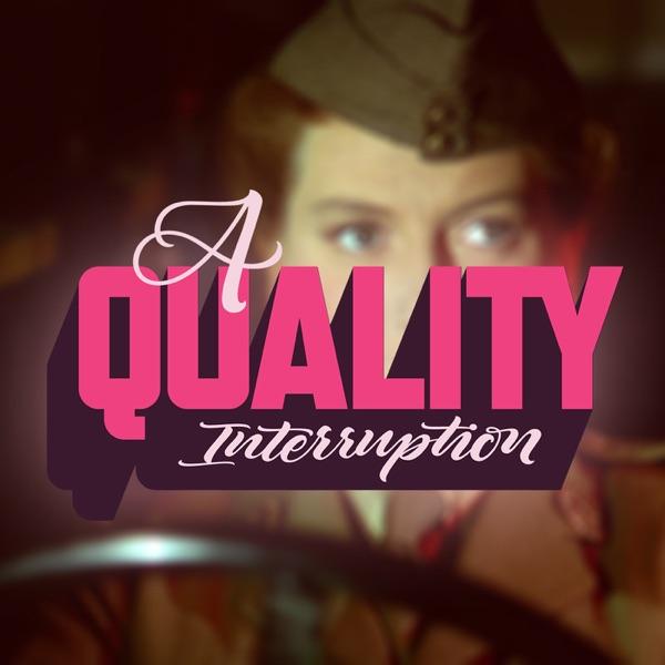 A Quality Interruption
