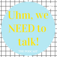 Uhm,we need to talk! podcast