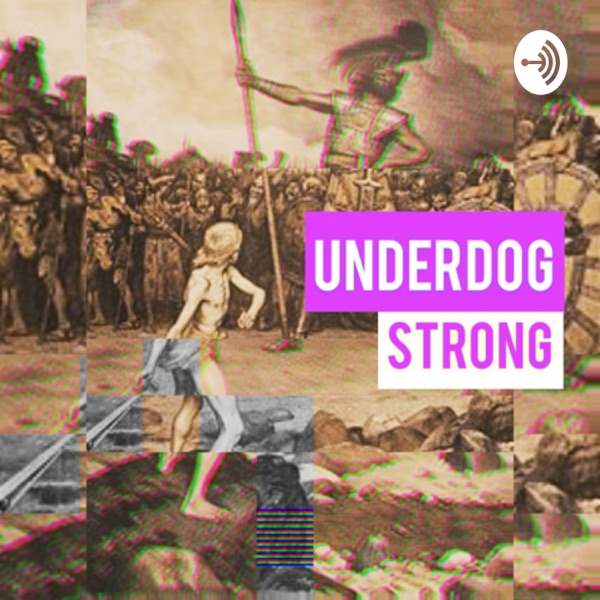 Underdog Strong (The topics they tell you not to talk about)