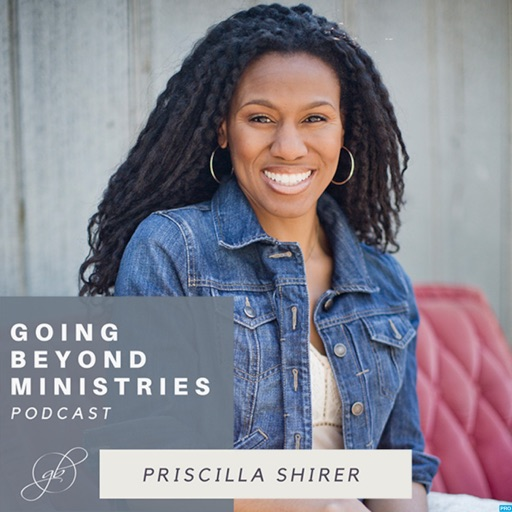 Cover image of Going Beyond Ministries with Priscilla Shirer