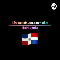 Dominicanamente Hablando podcast