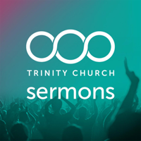 Trinity Church sermons podcast