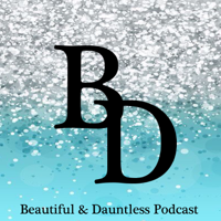 Beautiful & Dauntless's Podcast podcast