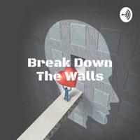 Break Down The Walls podcast