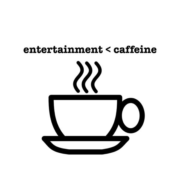 Entertainment Caffeine