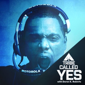 A Tribe Called Yes™ with Daron K. Roberts