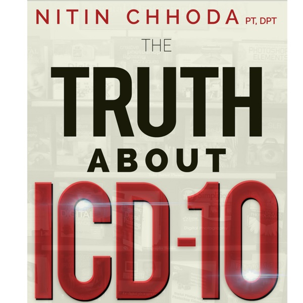 The Truth About ICD-10 Podcast with Dr. Nitin Chhoda PT, DPT