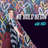 Be Bold Begin podcast