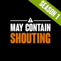 May Contain Shouting - Season 1 podcast