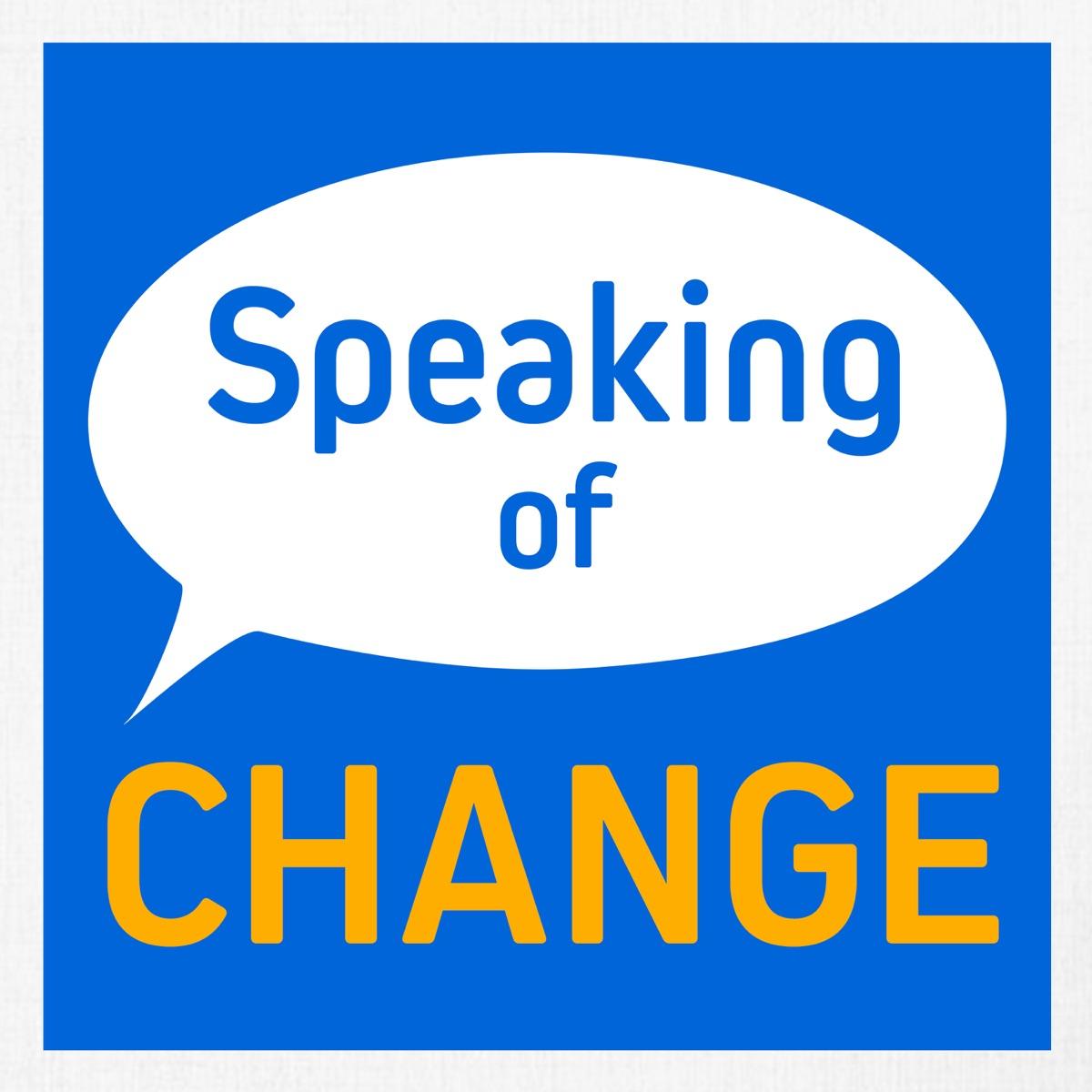 Speaking of Change