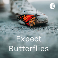 Expect Butterflies podcast