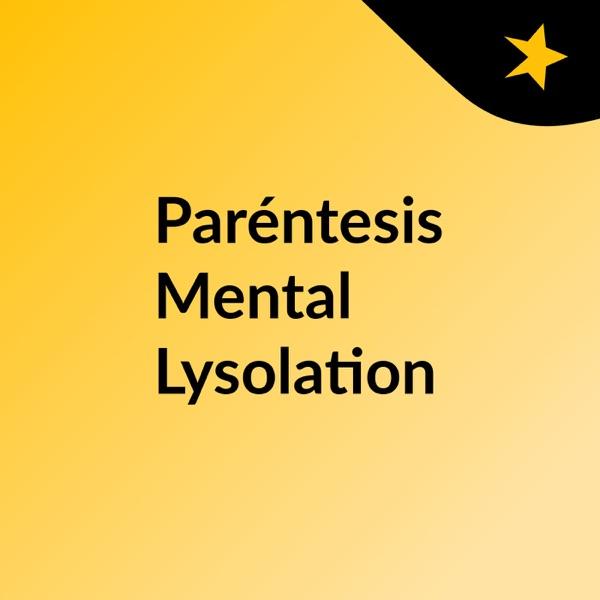 Paréntesis Mental Lysolation