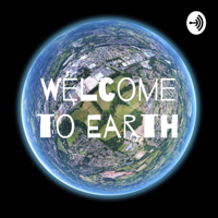 Welcome to Earth podcast