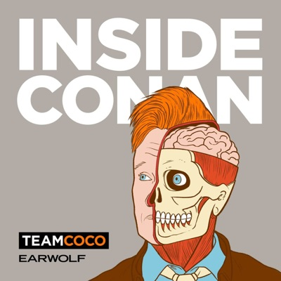Inside Conan: An Important Hollywood Podcast:Team Coco & Earwolf