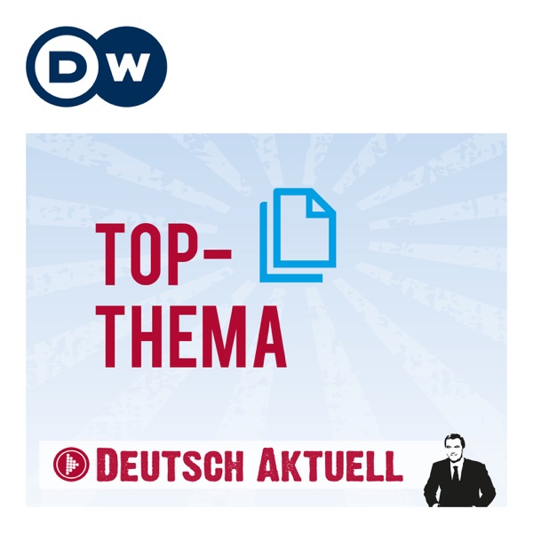 Top-Thema mit Vokabeln | Deutsch lernen | Deutsche Welle