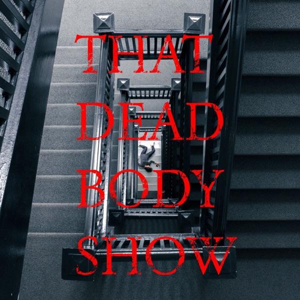 That Dead Body Show - True Crime Podcast