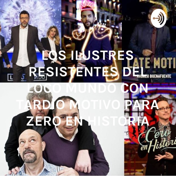 LOS ILUSTRES RESISTENTES DEL LOCO MUNDO CON TARDIO MOTIVO PARA ZERO EN HISTORIA