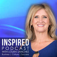 Inspired Podcast | Loura Sanchez podcast