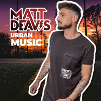 MATT DEAVIS - THE BEST URBAN MUSIC podcast