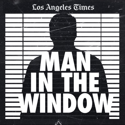 Man In The Window: The Golden State Killer:L.A. Times | Wondery