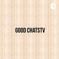 Good ChatsTV podcast