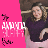 Amanda Murphy Radio | Empowerment | Body Image | Anti-diet | Intuitive Eating | Mindset | Self-Care | Self-Love | Confidence podcast