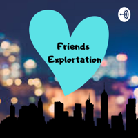 Friends Exploration podcast