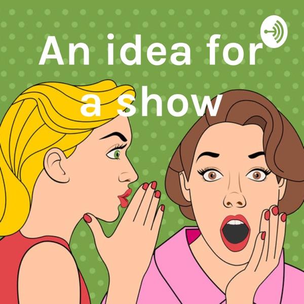 An idea for a show