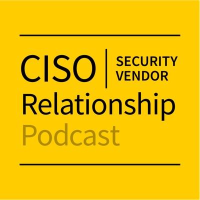 CISO-Security Vendor Relationship Podcast | Podbay